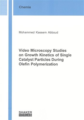 9783832243319: Video Microscopy Studies on Growth Kinetics of Single Catalyst Particles During Olefin Polymerization (Berichte aus der Chemie)