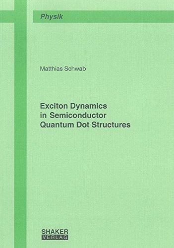 Exciton Dynamics in Semiconductor Quantum Dot Structures: Matthias Schwab