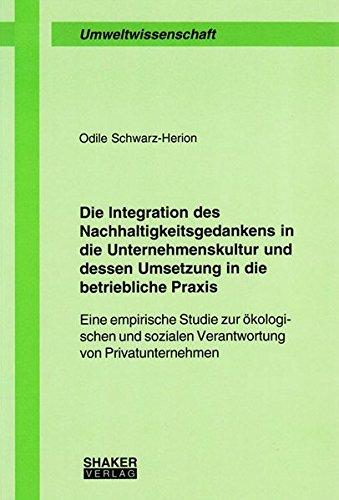 9783832246099: Die Integration des Nachhaltigkeitsgedankens in die Unternehmenskultur und dessen Umsetzung in die betriebliche Praxis: Eine empirische Studie zur ... sozialen Verantwortung von Privatunternehmen