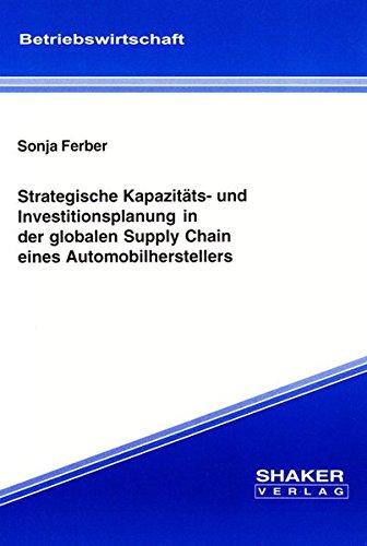 9783832246211: Strategische Kapazitäts- und Investitionsplanung in der globalen Supply Chain eines Automobilherstellers