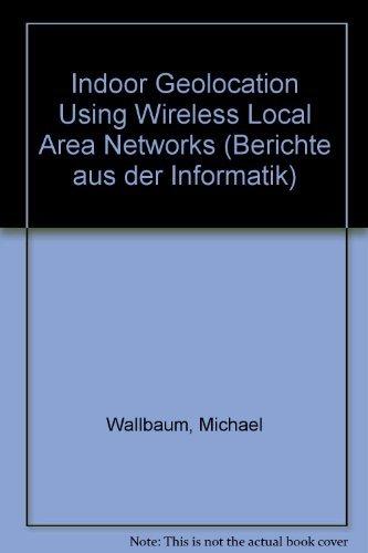 9783832248383: Indoor Geolocation Using Wireless Local Area Networks (Berichte Aus Der Informatik)