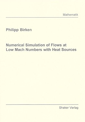 Numerical Simulation of Flows at Low Mach Numbers with Heat Sources (Paperback): Philipp Birken