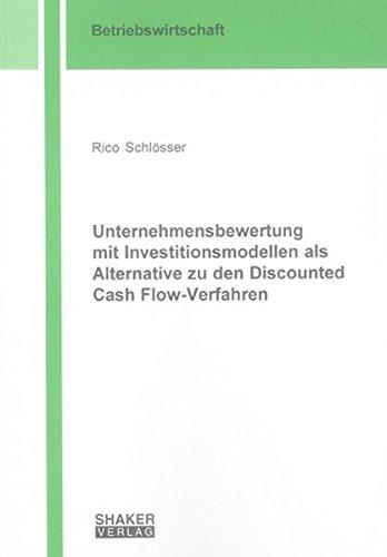 Unternehmensbewertung mit Investitionsmodellen als Alternative zu den Discounted Cash ...