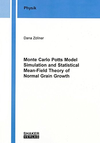 9783832256333: Monte Carlo Potts Model Simulation and Statistical Mean-Field Theory of Normal Grain Growth (Berichte Aus Der Physik)