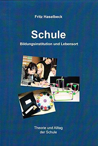 9783832257644: Schule - Bildungsinstitution und Lebensort: Theorie und Alltag der Schule