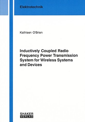 Inductively Coupled Radio Frequency Power Transmission System for Wireless Systems and Devices (Berichte Aus Der Electrotechnik) (3832257756) by Kathleen O'Brien