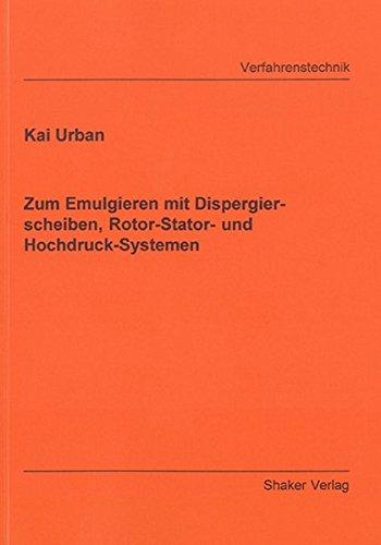 9783832258733: Zum Emulgieren mit Dispergierscheiben, Rotor-Stator- und Hochdruck-Systemen