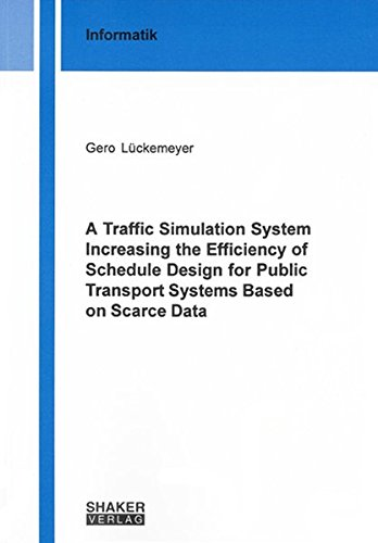 9783832258795: A Traffic Simulation System Increasing the Efficiency of Schedule Design for Public Transport Systems Based on Scarce Data (Berichte aus der Informatik)