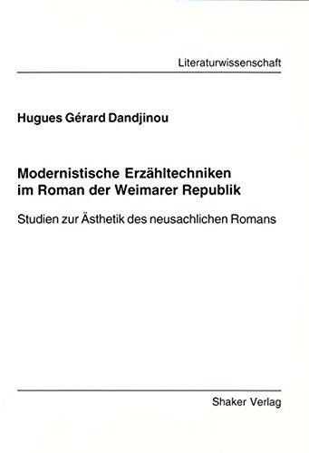 Modernistische Erzahltechniken im Roman der Weimarer Republik: Studien zur Asthetik des ...