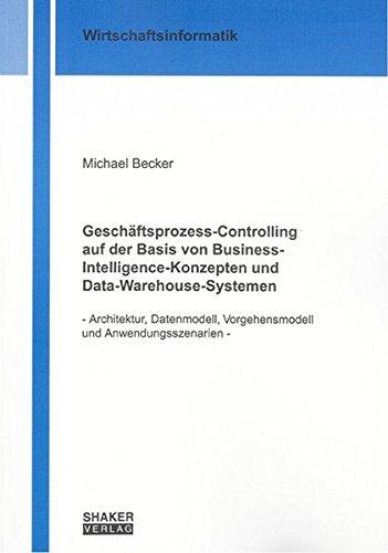 9783832264703: Geschäftsprozess-Controlling auf der Basis von Business-Intelligence-Konzepten und Data-Warehouse-Systemen: Architektur, Datenmodell, Vorgehensmodell und Anwendungsszenarien
