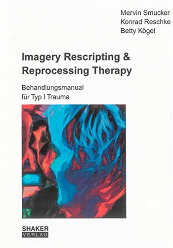 9783832270933: Imagery Rescripting & Reprocessing Therapy: Behandlungsmanual für Typ I Trauma
