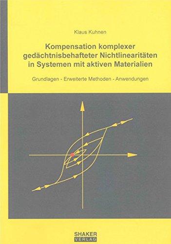 Kompensation komplexer gedachtnisbehafteter Nichtlinearitaten in Systemen mit aktiven Materialien: ...