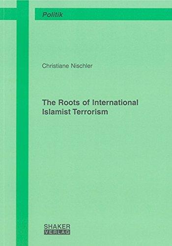The Roots of International Islamist Terrorism (Berichte Aus Der Politik): Christiane Nischler