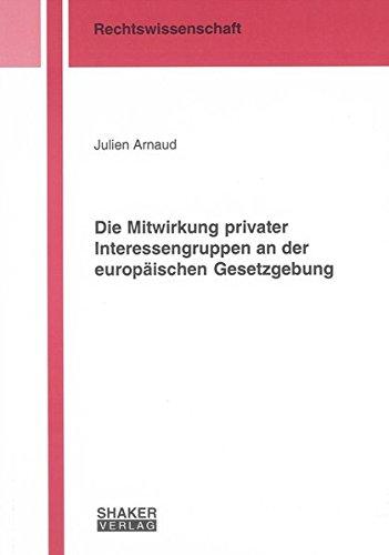 Die Mitwirkung privater Interessengruppen an der europäischen Gesetzgebung: Julien Arnaud
