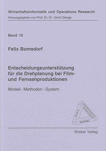 Entscheidungsunterstützung für die Drehplanung bei Film- und Fernsehproduktionen: Modell - Methoden...
