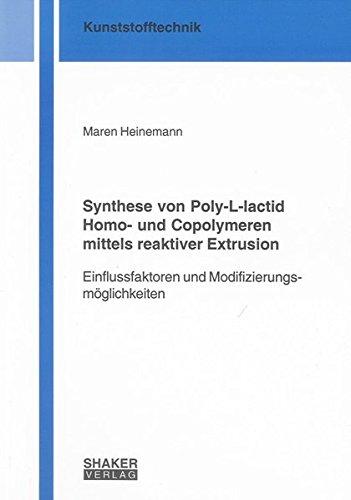 Synthese von Poly-L-lactid Homo- und Copolymeren mittels reaktiver Extrusion: Einflussfaktoren und ...