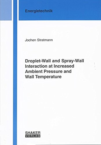 9783832283506: Droplet-wall and Spray-wall Interaction at Increased Ambient Pressure and Wall Temperature (Berichte aus der Energietechnik)