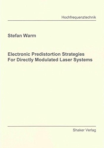 Electronic Predistortion Strategies For Directly Modulated Laser Systems: Stefan Warm
