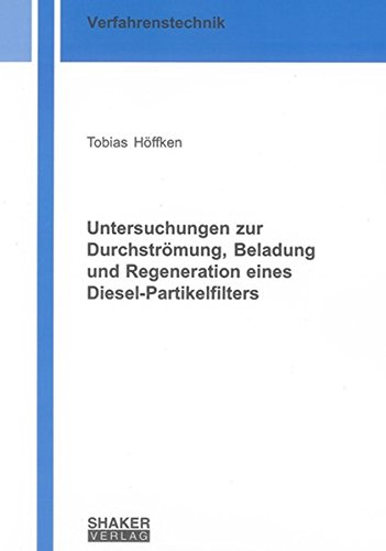 Untersuchungen zur Durchströmung, Beladung und Regeneration eines Diesel-Partikelfilters: ...
