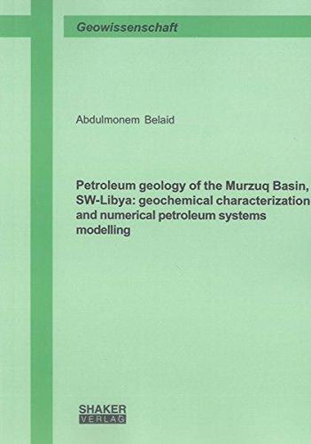 Petroleum geology of the Murzuq Basin, SW-Libya: geochemical characterization and numerical ...