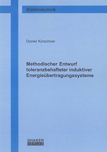 Methodischer Entwurf toleranzbehafteter induktiver Energieübertragungssysteme: Daniel ...
