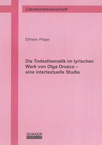 Die Todesthematik im lyrischen Werk von Olga Orozco - eine intertextuelle Studie: Elfriede Plöger