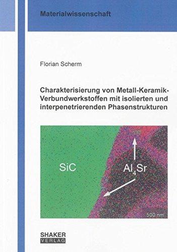 Charakterisierung von Metall-Keramik-Verbundwerkstoffen mit isolierten und interpenetrierenden ...