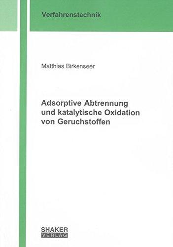 Adsorptive Abtrennung und katalytische Oxidation von Geruchstoffen: Matthias Birkenseer