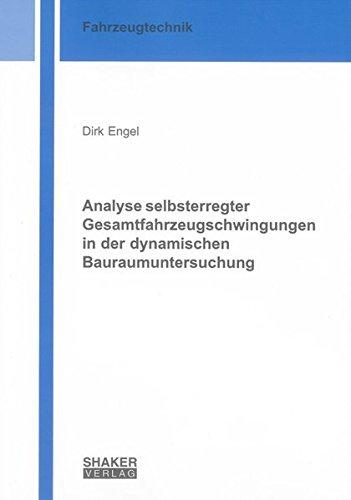Analyse selbsterregter Gesamtfahrzeugschwingungen in der dynamischen Bauraumuntersuchung: Dirk ...