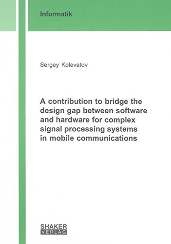 A contribution to bridge the design gap between software and hardware for complex signal processing...