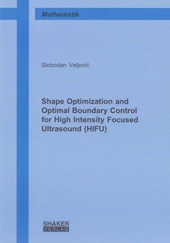 9783832290672: Shape Optimization and Optimal Boundary Control for High Intensity Focused Ultrasound (HIFU) (Berichte aus der Mathematik)