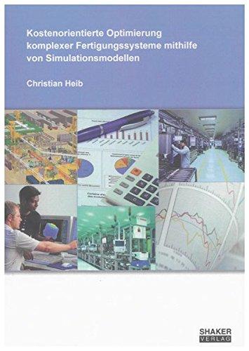 Kostenorientierte Optimierung komplexer Fertigungssysteme mithilfe von Simulationsmodellen: ...
