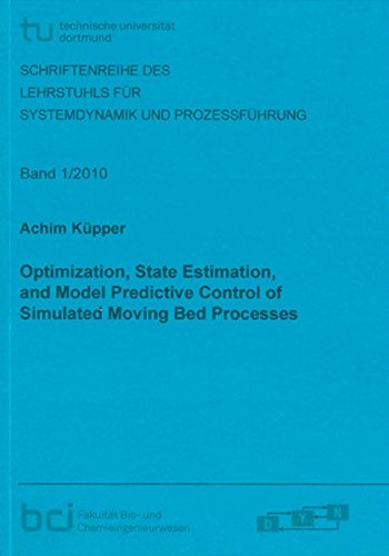 Optimization, State Estimation, and Model Predictive Control of Simulated Moving Bed Processes 2010...