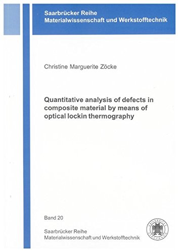 9783832293017: Quantitative analysis of defects in composite material by means of optical lockin thermography (Saarbrucker Reihe Materialwissenschaft und Werkstofftechnik)