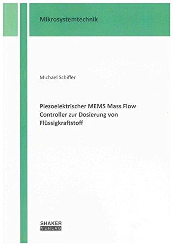 Piezoelektrischer MEMS Mass Flow Controller zur Dosierung von Flüssigkraftstoff: Michael ...