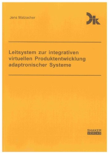 Leitsystem zur integrativen virtuellen Produktentwicklung adaptronischer Systeme: Jens Malzacher
