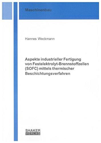Aspekte industrieller Fertigung von Festelektrolyt-Brennstoffzellen (SOFC) mittels thermischer ...