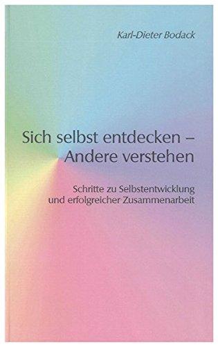 Sich selbst entdecken - Andere verstehen: Schritte zu Selbstentwicklung und erfolgreicher Zusammenarbeit - Bodack, Karl D