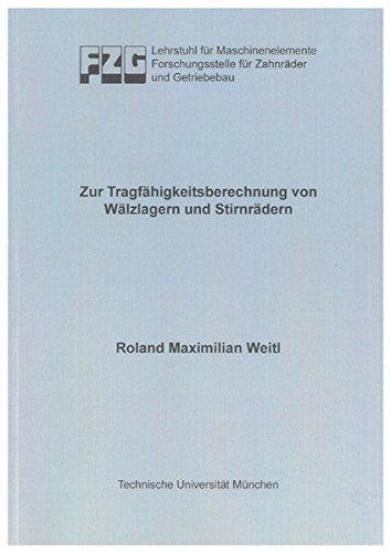Zur Tragfähigkeitsberechnung von Wälzlagern und Stirnrädern: Roland M Weitl