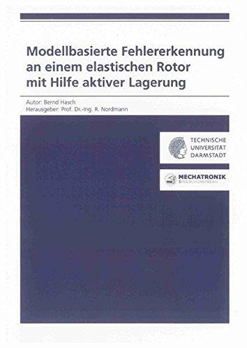 Modellbasierte Fehlererkennung an einem elastischen Rotor mit Hilfe aktiver Lagerung: Bernd Hasch