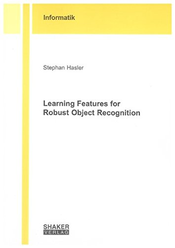 Learning Features for Robust Object Recognition: Stephan Hasler
