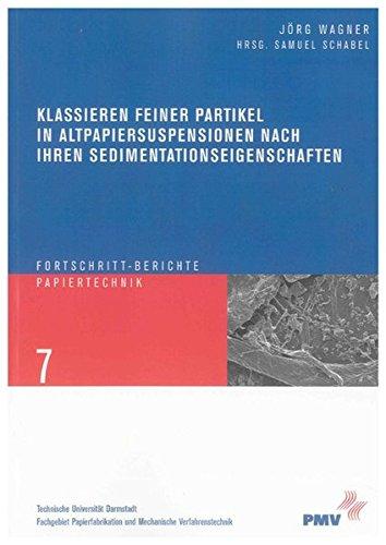 Klassieren feiner Partikel in Altpapiersuspensionen nach ihren Sedimentationseigenschaften: Jörg ...