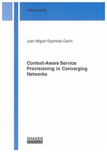 Context-Aware Service Provisioning in Converging Networks: Juan Miguel Espinosa Carlin