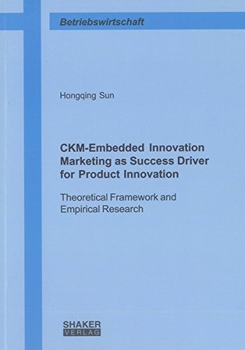 CKM-Embedded Innovation Marketing as Success Driver for Product Innovation:: Hongqing Sun