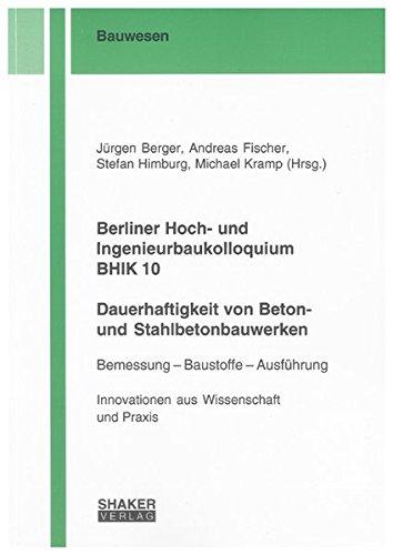 Berliner Hoch- und Ingenieurbaukolloquium BHIK 10, Dauerhaftigkeit von Beton- und ...