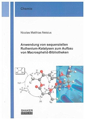 Anwendung von sequenziellen Ruthenium-Katalysen zum Aufbau von Macrosphelid-Bibliotheken: Nicolas ...
