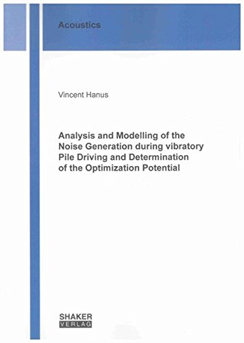 9783832296209: Analysis and Modelling of the Noise Generation During Vibratory Pile Driving and Determination of the Optimization Potential (Berichte aus der Akustik)