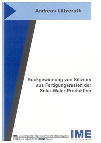 Rückgewinnung von Silizium aus Fertigungsresten der Solar-Wafer-Produktion: Andreas L�tzerath