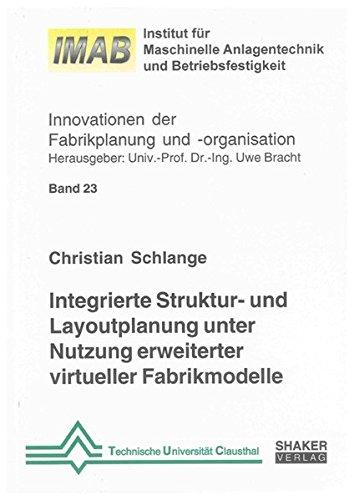 Integrierte Struktur- und Layoutplanung unter Nutzung erweiterter virtueller Fabrikmodelle: ...