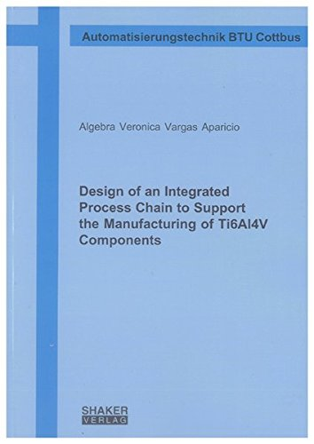 9783832296759: Design of an Integrated Process Chain to Support the Manufacturing of Ti6Al4V Components (Berichte Aus Dem Lehrstuhl Automatisierungstechnik BTU Cottbus)